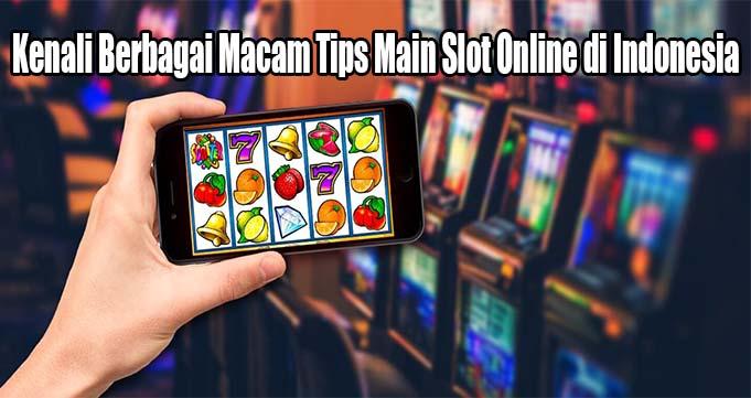 Kenali Berbagai Macam Tips Main Slot Online di Indonesia