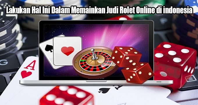 Lakukan Hal Ini Dalam Memainkan Judi Rolet Online di indonesia