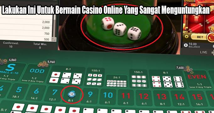Lakukan Ini Untuk Bermain Casino Online Yang Sangat Menguntungkan