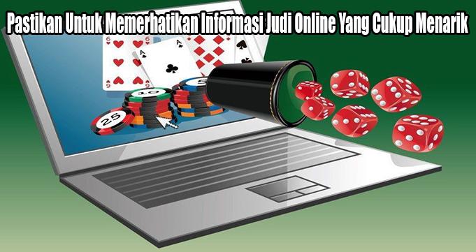 Pastikan Untuk Memerhatikan Informasi Judi Online Yang Cukup Menarik