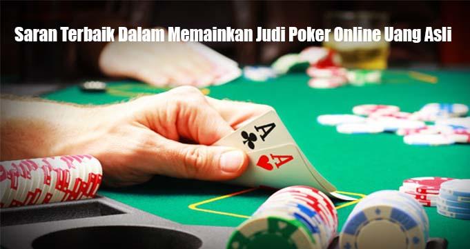 Saran Terbaik Dalam Memainkan Judi Poker Online Uang Asli