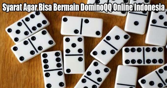 Syarat Agar Bisa Bermain DominoQQ Online Indonesia