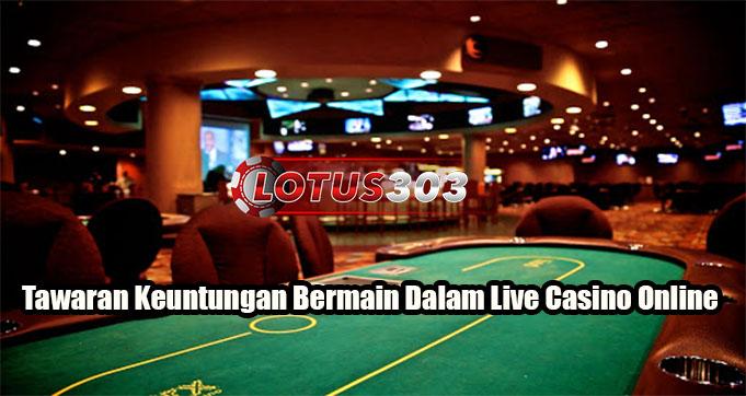 Tawaran Keuntungan Bermain Dalam Live Casino Online