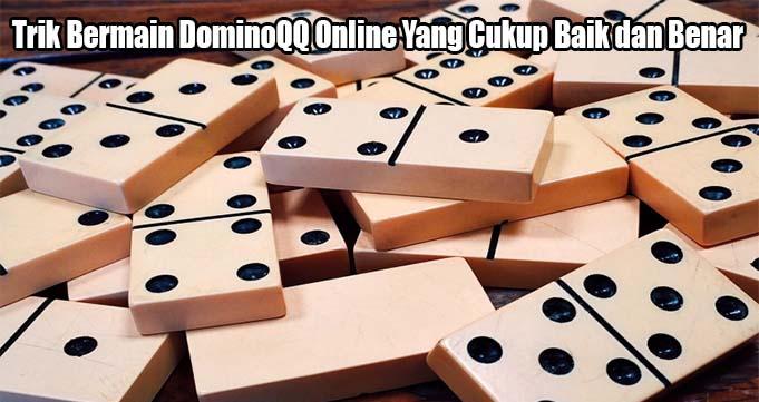 Trik Bermain DominoQQ Online Yang Cukup Baik dan Benar