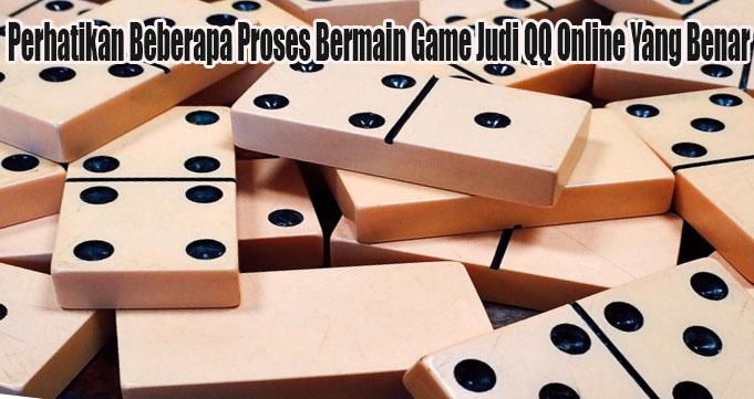 Perhatikan Beberapa Proses Bermain Game Judi QQ Online Yang Benar