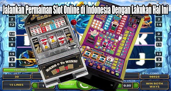 Jalankan Permainan Slot Online di Indonesia Dengan Lakukan Hal Ini