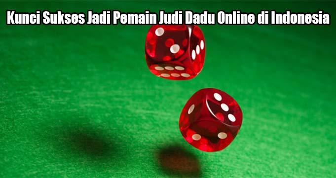 Kunci Sukses Jadi Pemain Judi Dadu Online di Indonesia