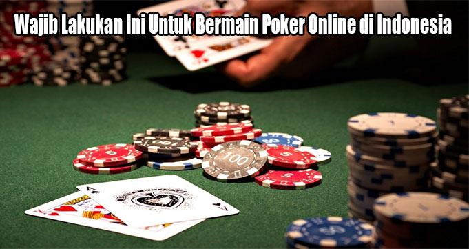 Wajib Lakukan Ini Untuk Bermain Poker Online di Indonesia